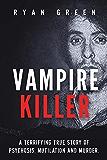 Vampire Killer: A Terrifying True Story of Psychosis, Mutilation and Murder