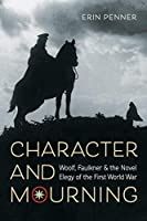 Character and Mourning: Woolf, Faulkner, and the Novel Elegy of the First World War