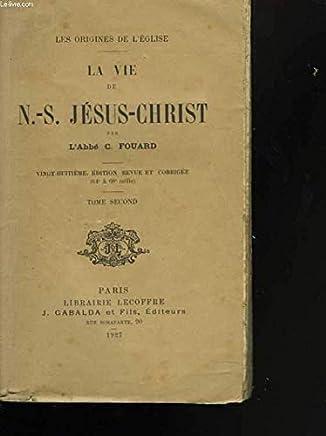 La vie de N.S. Jésus-Christ. Tome second