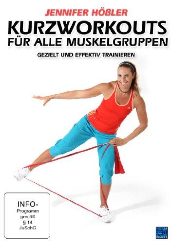 Jennifer Hößler: Kurzworkouts für alle Muskelgruppen - Gezielt und effektiv trainieren