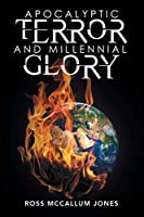 Apocalyptic Terror and Millennial Glory