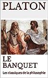 LE BANQUET - Les classiques de la philosophie - Format Kindle - 0,99 €