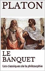 LE BANQUET - Les classiques de la philosophie de PLATON