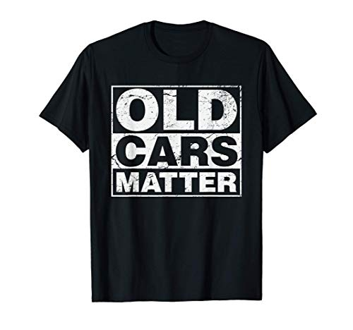 Old Cars Matter vintage automobile & hot rod collector gift T-Shirt