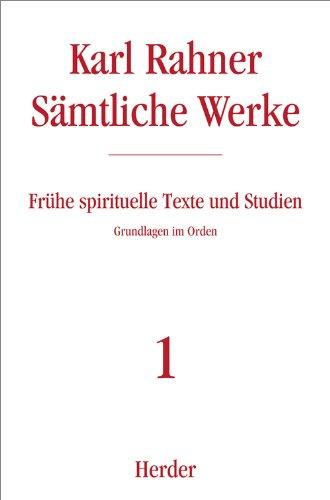Sämtliche Werke.: Frühe spirituelle Texte und Studien: Grundlagen im Orden (Karl Rahner Sämtliche Werke)
