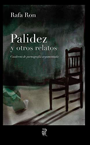 Palidez y otros relatos: Cuaderno de pornografía argumentada (Los libros revelados nº 1)