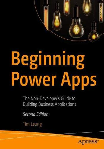 Beginning Power Apps: The Non-Developer's Guide to Building Business Applications, 2nd Edition Front Cover
