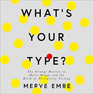 What's Your Type?     The Strange History of Myers-Briggs and the Birth of Personality Testing              By:                                                                                                                                 Merve Emre                               Narrated by:                                                                                                                                 Laurence Bouvard                      Length: 11 hrs and 49 mins     Not rated yet     Overall 0.0