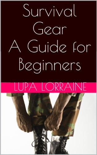 Survival Gear: A Guide for Beginners