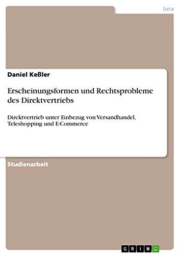Erscheinungsformen und Rechtsprobleme des Direktvertriebs: Direktvertrieb unter Einbezug von Versandhandel, Teleshopping und E-Commerce