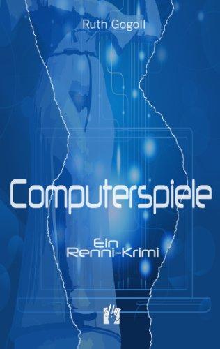 Computerspiele: Ein Renni-Krimi (Renni-und-Monika-Krimis 1)