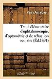 Traité élémentaire d'ophtalmoscopie, d'optométrie et de réfraction oculaire: rédigé conformément au système métrique et avec l'équivalence en ponces de Paris
