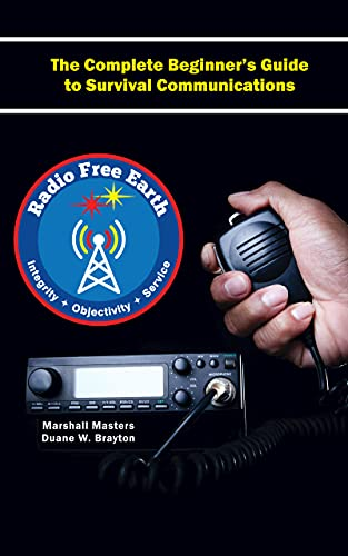 Radio Free Earth: The Complete Beginner's Guide to Survival Communications