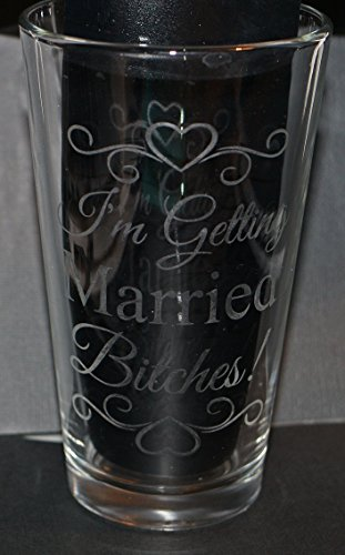 I'm Getting Married Bitches! Etched Wine Glass