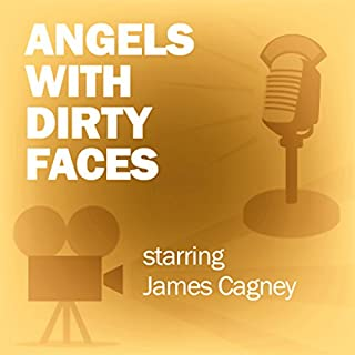 Angels with Dirty Faces (Dramatized)     Classic Movies on the Radio              By:                                                                                                                                 Lux Radio Theatre                               Narrated by:                                                                                                                                 James Cagney,                                                                                        Pat O'Brien                      Length: 59 mins     7 ratings     Overall 4.9