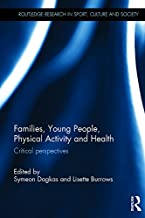 Families, Young People, Physical Activity and Health: Critical Perspectives (Routledge Research in Sport, Culture and Society)