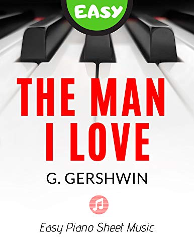 The Man I Love – Gershwin - Easy Piano Sheet Music Note for Beginners - Video Tutorial: Teach Yourself How to Play Popular, Jazz Song, a Valentine's Day ... Adults, Seniors BIG Notes (English Edition)