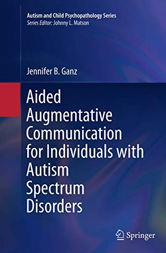 Aided Augmentative Communication for Individuals with Autism Spectrum Disorders (Autism and Child Psychopathology Series)