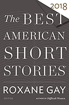 The Best American Short Stories 2018 (The Best American Series ®) by [Roxane Gay, Heidi Pitlor]