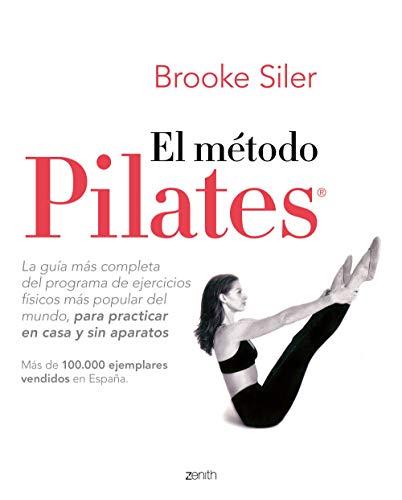 El método Pilates: La guía más completa del programa de ejercicios físicos más popular del mundo, para practicar en casa y sin aparatos (Salud y Bienestar)