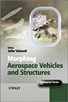 Morphing Aerospace Vehicles and Structures (Aerospace Series)