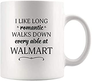 Walmart Mugs - I Like Long Romantic Walks Down Every Aisle At Walmart Shoppers Funny Coffee Mugs for Women & Men -11 oz Double Side Cup