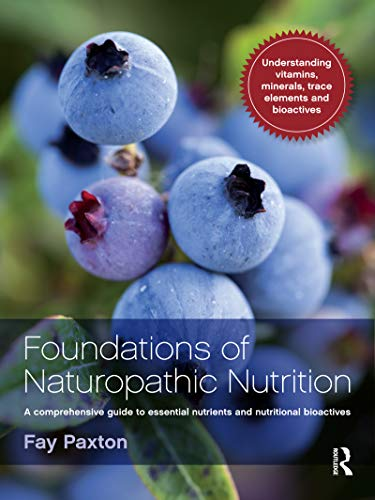 Foundations of Naturopathic Nutrition: A comprehensive guide to essential nutrients and nutritional bioactives (English Edition)