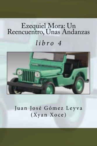 Ezequiel Mora: Un Reencuentro, Unas Andanzas: libro 4: Volume 4