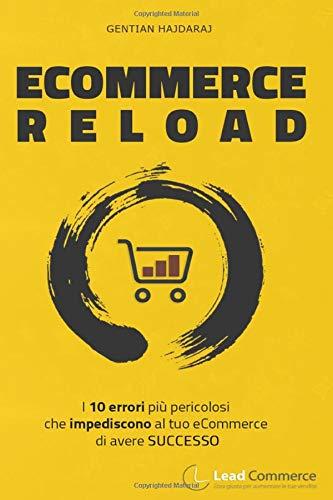 eCommerce Reload: I 10 errori più pericolosi che impediscono al tuo eCommerce di avere successo.