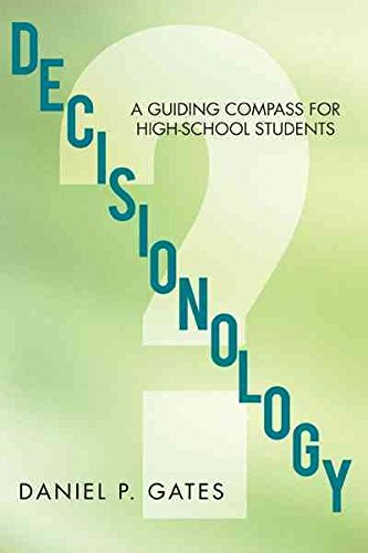 [Decisionology: A Guiding Compass for High School Students] (By: Daniel P Gates) [published: July, 2012]