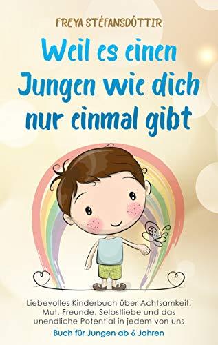 Weil es einen Jungen wie dich nur einmal gibt - Buch für Jungen ab 6 Jahren: Liebevolles Kinderbuch über Achtsamkeit, Mut, Freunde, Selbstliebe und das ... von uns (Weil es dich nur einmal gibt)