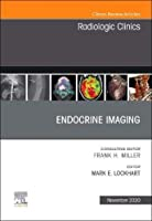 Endocrine Imaging , An Issue of Radiologic Clinics of North America (Volume 58-6) (The Clinics: Radiology, Volume 58-6)