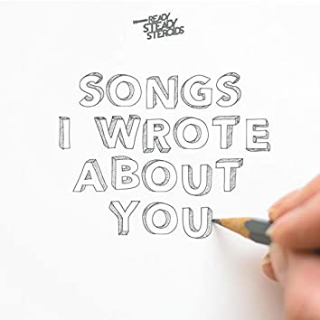 Songs I Wrote About You