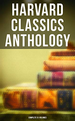 Harvard Classics Anthology - Complete 51 Volumes: The Greatest Works of World Literature - Dr. Eliot's Five Foot Shelf