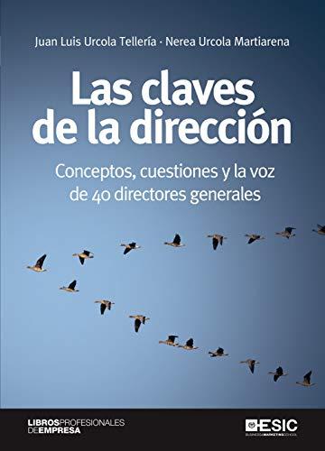 Las claves de la dirección: Conceptos, cuestiones y la voz de 40 directores generales (Libros profesionales de empresa)