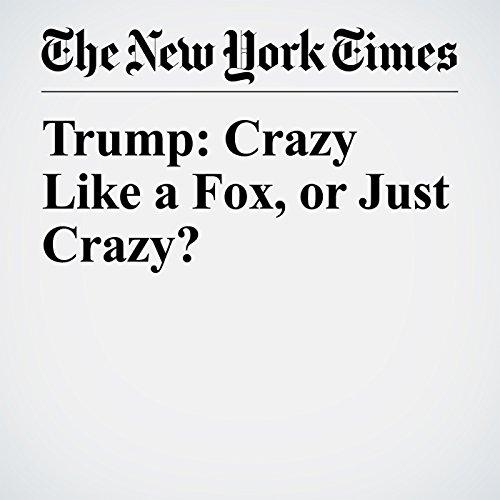 Trump: Crazy Like a Fox, or Just Crazy? copertina