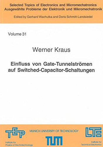 Einfluss von Gate-Tunnelströmen auf Switched-Capacitor-Schaltungen (Selected Topics of Electronics and Micromechatronics /Ausgewählte Probleme der Elektronik und Mikromechatronik)