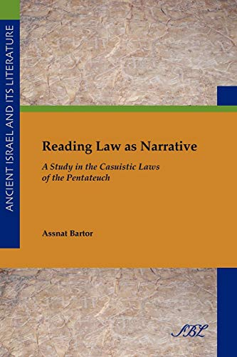 Reading Law as Narrative: A Study in the Casuistic Laws of the Pentateuch (Ancient Israel and Its Literature) (Ancient I