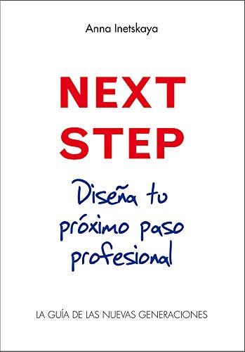 NEXT STEP. Diseña tu próximo paso profesional. : La guía de las nuevas generaciones.