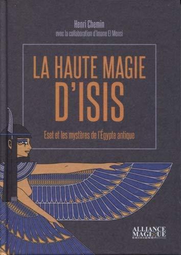 La haute magie d'Isis: Eset et les mystères de l'Égypte antique (ALLIANCE MAGIQUE) (French Edition)
