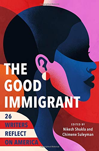 Compare Textbook Prices for The Good Immigrant: 26 Writers Reflect on America 1st Edition Edition ISBN 9780316524285 by Shukla, Nikesh,Suleyman, Chimene