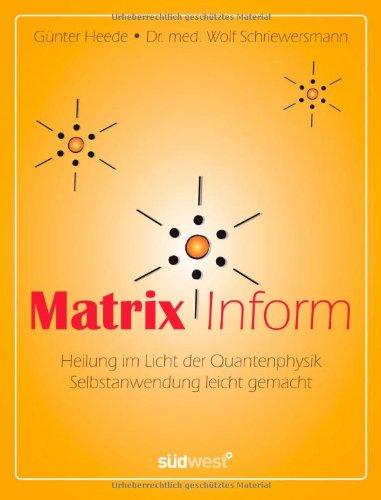 Matrix Inform: Heilung im Licht der Quantenphysik - Selbstanwendung leicht gemacht
