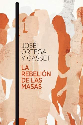 La Rebelión de las Masas (Spanish Edition)