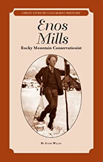 Enos Mills: Rocky Mountain Conservationist (Great Lives in Colorado History) (Great Lives in Colorado History / Personajes...