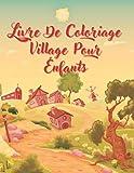 Livre De Coloriage Village Pour Enfants: 38 Dessin avec des Paysage, Montagne, Nature, Village a colorié pour vos petit enfants