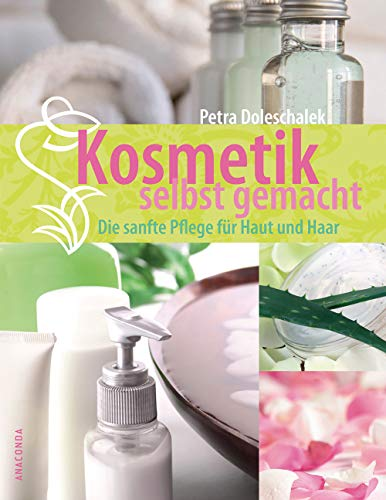 Kosmetik selbst gemacht: Die sanfte Pflege für Haut und Haar