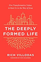 The Deeply Formed Life: Five Transformative Values to Root Us in the Way of Jesus