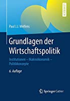 Grundlagen der Wirtschaftspolitik: Institutionen - Makrooekonomik - Politikkonzepte