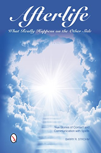 Afterlife: What Really Happens on the Other Side: True Stories of Contact and Communication with Spirits