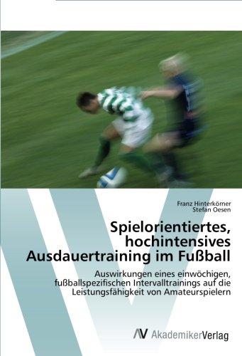 Spielorientiertes, hochintensives Ausdauertraining im Fußball: Auswirkungen eines einwöchigen, fußballspezifischen Intervalltrainings auf die Leistungsfähigkeit von Amateurspielern
